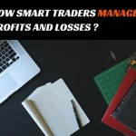 HOW SMART TRADERS MANAGE PROFITS AND LOSSES ?